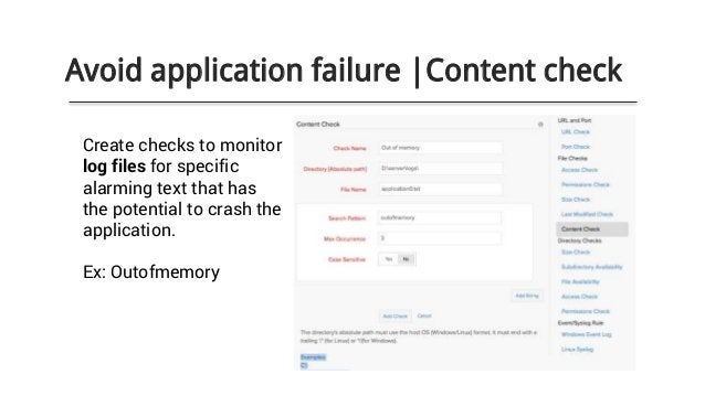 Avoid application failure |Content check Create checks to monitor log files for specific alarming text that has the potent...
