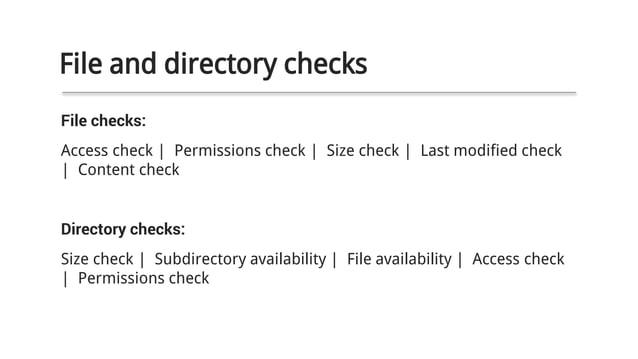 File checks: Access check | Permissions check | Size check | Last modified check | Content check Directory checks: Size ch...