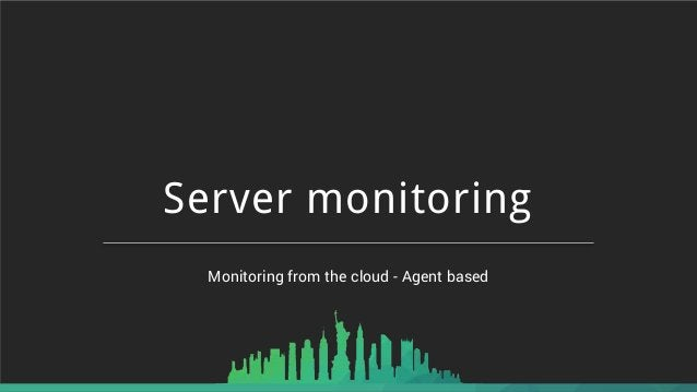 Monitoring from the cloud - Agent based Server monitoring