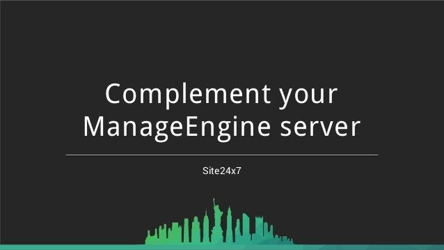 Site24x7 Complement your ManageEngine server