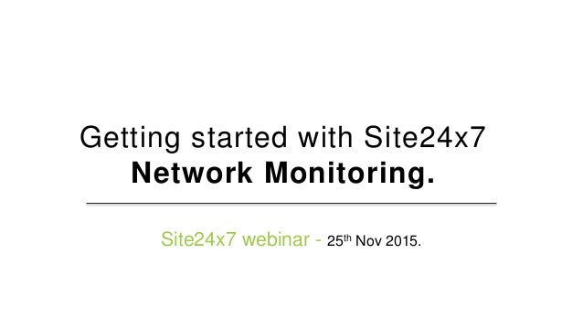 Getting started with Site24x7 Network Monitoring. Site24x7 webinar - 25th Nov 2015.