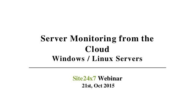 Server Monitoring from the Cloud Windows / Linux Servers Site24x7 Webinar 21st, Oct 2015