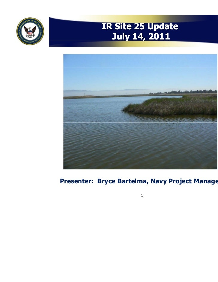 IR Site 25 Update              July 14, 2011                  y   ,Presenter: Bryce Bartelma, Navy Project Manager        ...