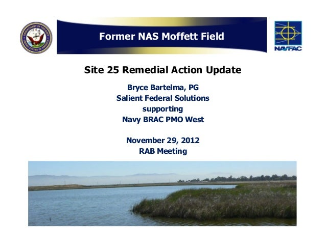 Former NAS Moffett FieldSite 25 Remedial Action Update         Bryce Bartelma, PG      Salient Federal Solutions          ...