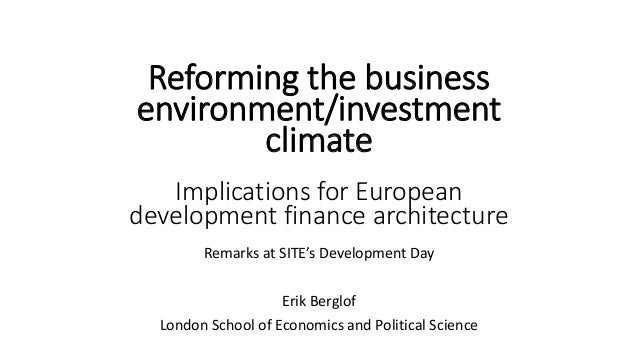 Remarks at SITE's Development Day Erik Berglof London School of Economics and Political Science Reforming the business env...