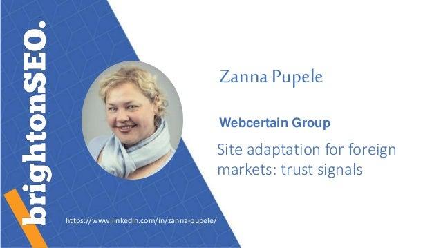 Zanna Pupele Webcertain Group Site adaptation for foreign markets: trust signals https://www.linkedin.com/in/zanna-pupele/