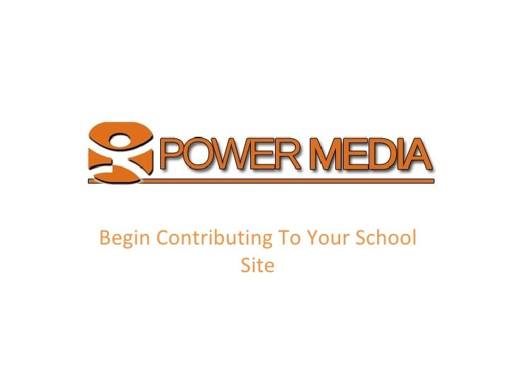 Power  Media Begin Contributing To Your School Site