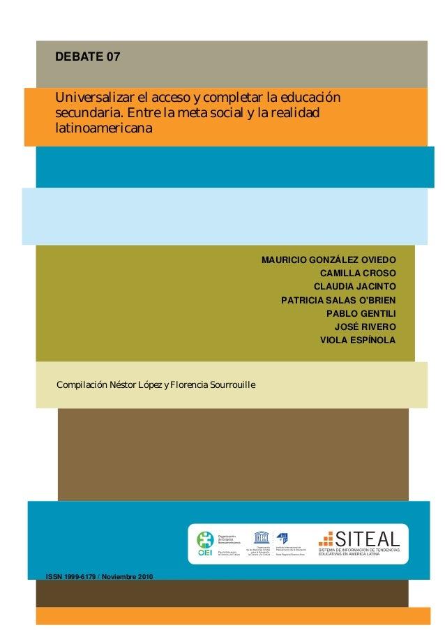 07 DEBATE NRO 7. UNIVERSALIZAR EL ACCESO Y COMPLETAR LA EDUCACIÓN SECUNDARIA. ENTRE LA META SOCIAL Y LA REALIDAD LATINOAME...