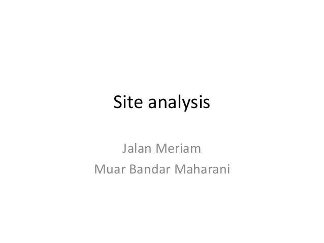 Site analysisJalan MeriamMuar Bandar Maharani