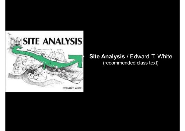 • Site Analysis / Edward T. White (recommended class text)