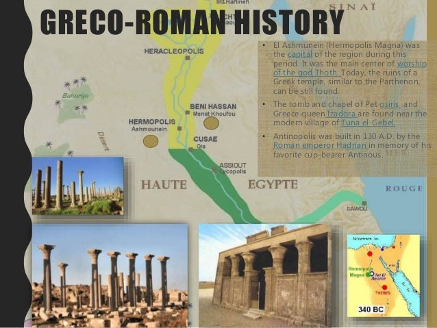 GRECO-ROMAN HISTORY• El Ashmunein (Hermopolis Magna) was the capital of the region during this period. It was the main cen...