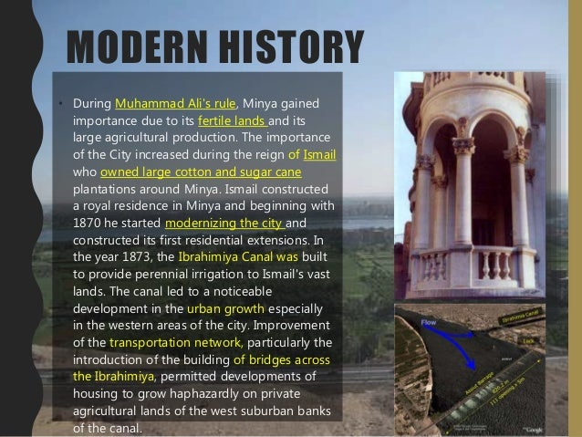 MODERN HISTORY • During Muhammad Ali's rule, Minya gained importance due to its fertile lands and its large agricultural p...