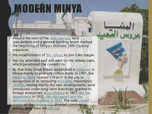 MODERN MINYA • Around the start of the 20th Century, land speculations and a general building boom marked the beginning of...