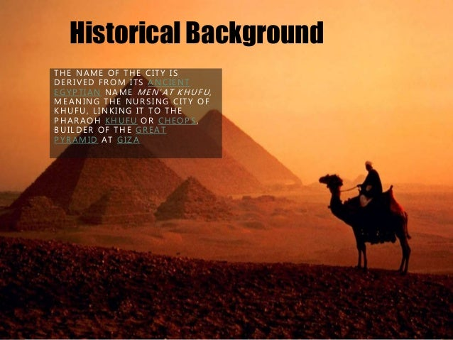 THE NAME OF THE CITY IS DERIVED FROM ITS ANCIENT EGYPTIAN NAME MEN'AT KHUFU, MEANING THE NURSING CITY OF KHUFU, LINKING IT...