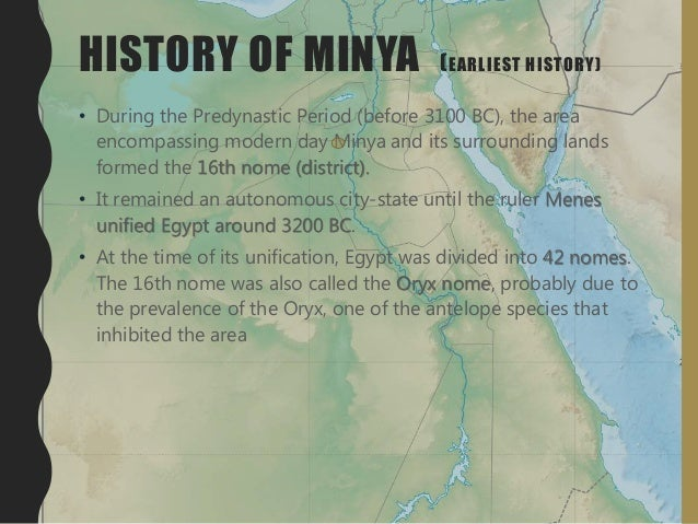 HISTORY OF MINYA (EARLIEST HISTORY) • During the Predynastic Period (before 3100 BC), the area encompassing modern day Min...