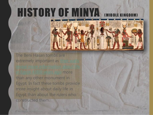 HISTORY OF MINYA (MIDDLE KINGDOM) The Beni Hasan tombs are extremely important as their walls reveal more information abou...