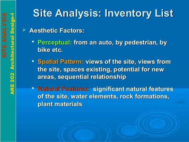 SITEANALYSIS ARE202ArchitecturalDesign-I Site Analysis: Inventory ListSite Analysis: Inventory List  Aesthetic Factors:Ae...