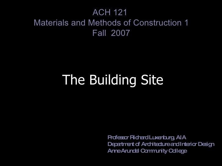 The Building Site Professor Richard Luxenburg, AIA Department of Architecture and Interior Design Anne Arundel Community C...