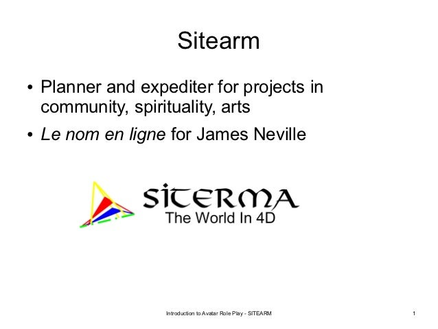Sitearm●   Planner and expediter for projects in    community, spirituality, arts●   Le nom en ligne for James Neville    ...