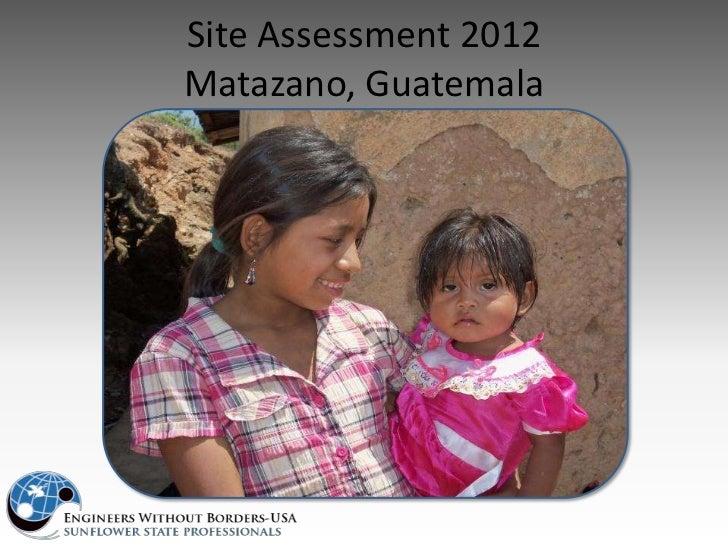 Site Assessment 2012Matazano, Guatemala
