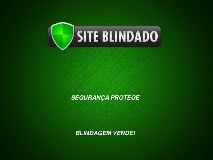 SEGURANÇA PROTEGE<br />BLINDAGEM VENDE!<br />