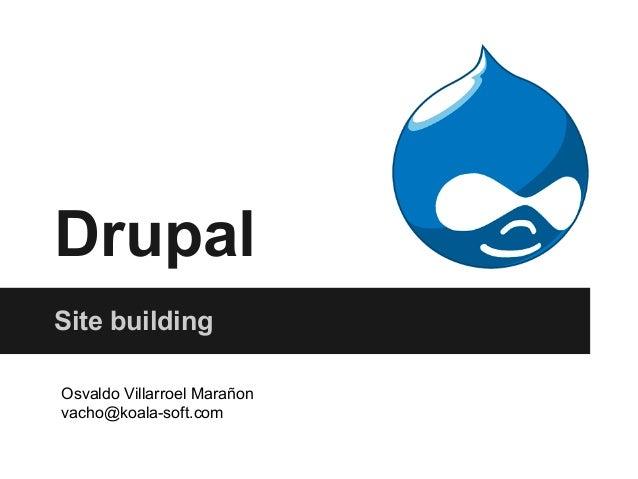 DrupalSite buildingOsvaldo Villarroel Marañonvacho@koala-soft.com