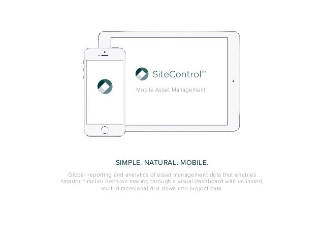 Mobile Asset Management  SIMPLE. NATURAL. MOBILE.  Global reporting and analytics of asset management data that enables  s...
