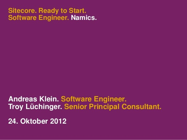 Sitecore. Ready to Start.Software Engineer. Namics.Andreas Klein. Software Engineer.Troy Lüchinger. Senior Principal Consu...
