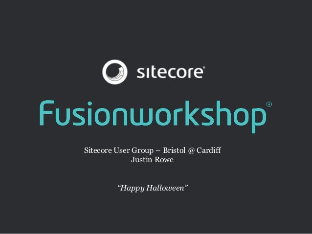 "Sitecore User Group – Bristol @ Cardiff                                     Justin Rowe                                ""Ha..."