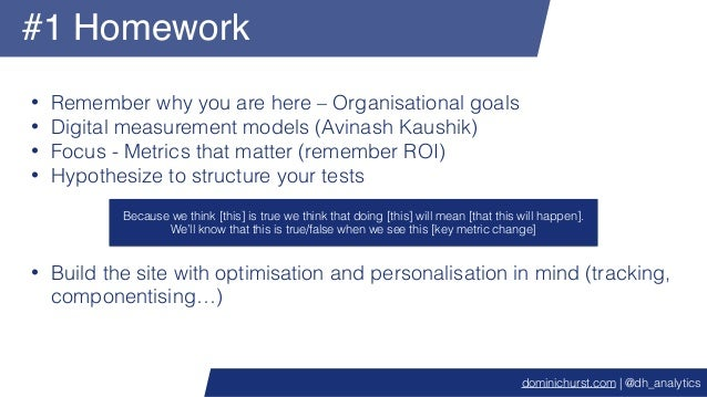#1 Homework • Remember why you are here – Organisational goals • Digital measurement models (Avinash Kaushik) • Focus - Me...