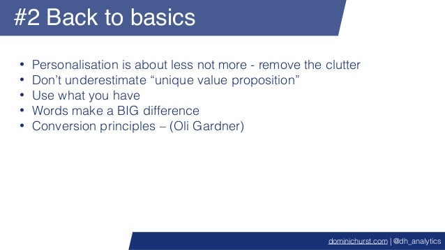"""#2 Back to basics • Personalisation is about less not more - remove the clutter • Don't underestimate """"unique value propos..."""