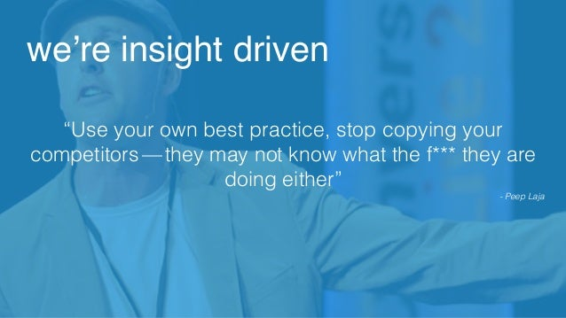"""""""Use your own best practice, stop copying your competitors—they may not know what the f*** they are doing either"""" - Peep..."""