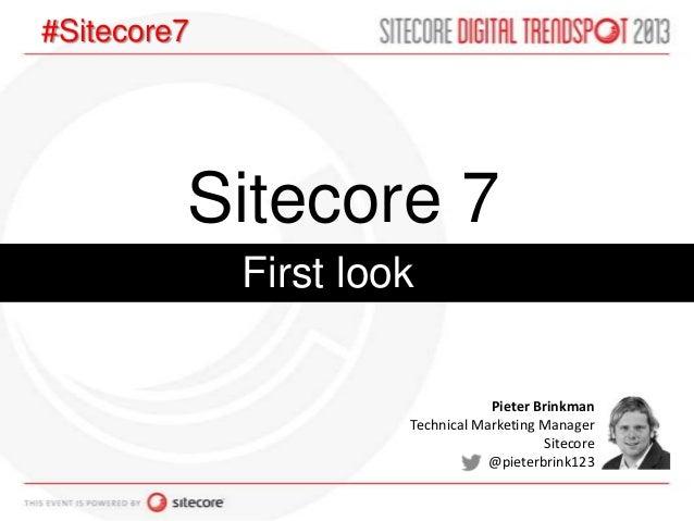 Sitecore 7First lookPieter BrinkmanTechnical Marketing ManagerSitecore@pieterbrink123#Sitecore7