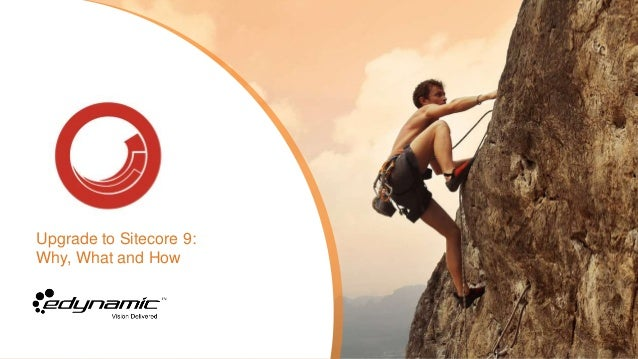 Upgrade to Sitecore 9: Why, What and How