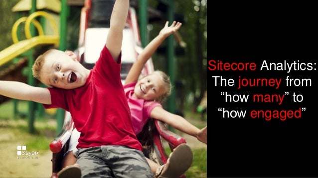 """Sitecore Analytics: The journey from """"how many"""" to """"how engaged"""""""
