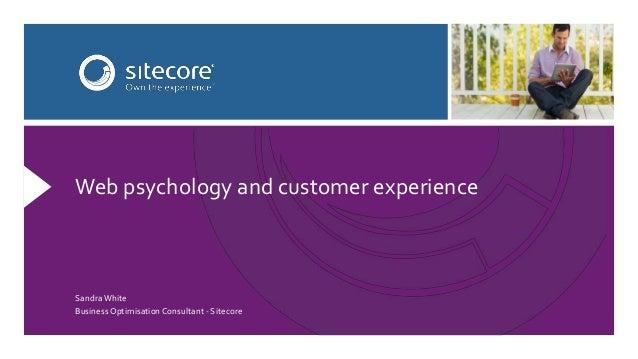 Web psychology and customer experience  Sandra White  Business Optimisation Consultant - Sitecore