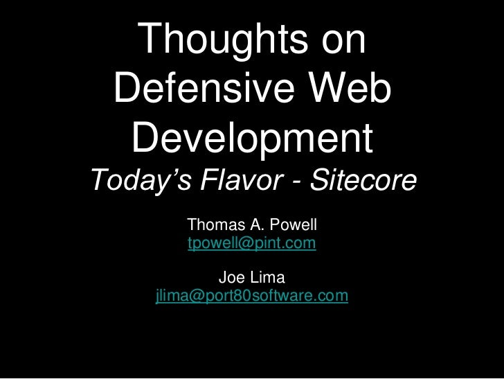 Thoughts on Defensive Web  DevelopmentToday's Flavor - Sitecore        Thomas A. Powell        tpowell@pint.com           ...