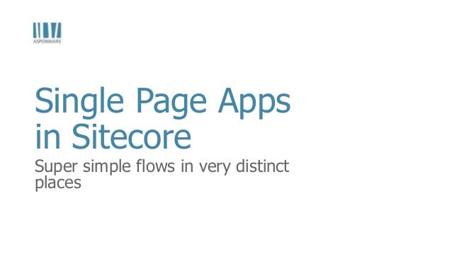 Super simple flows in very distinct places Single Page Apps in Sitecore