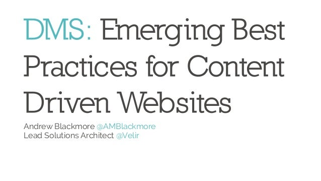 DMS: Emerging Best Practices for Content Driven Websites Andrew Blackmore @AMBlackmore Lead Solutions Architect @Velir