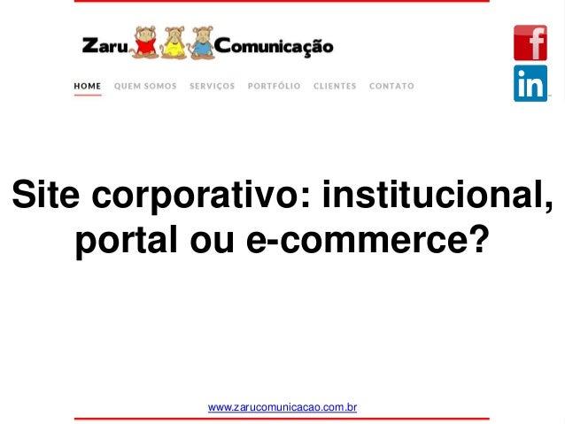 www.zarucomunicacao.com.br Site corporativo: institucional, portal ou e-commerce?