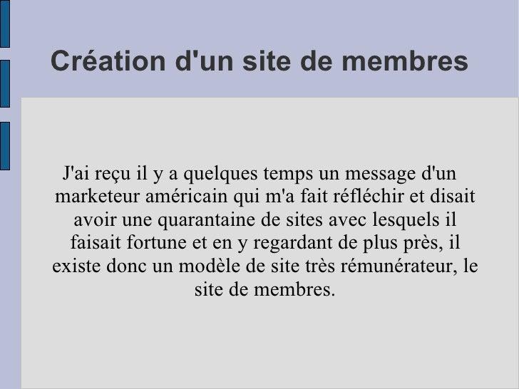 Création d'un site de membres J'ai reçu il y a quelques temps un message d'un  marketeur  américain qui m'a fait réfléchir...