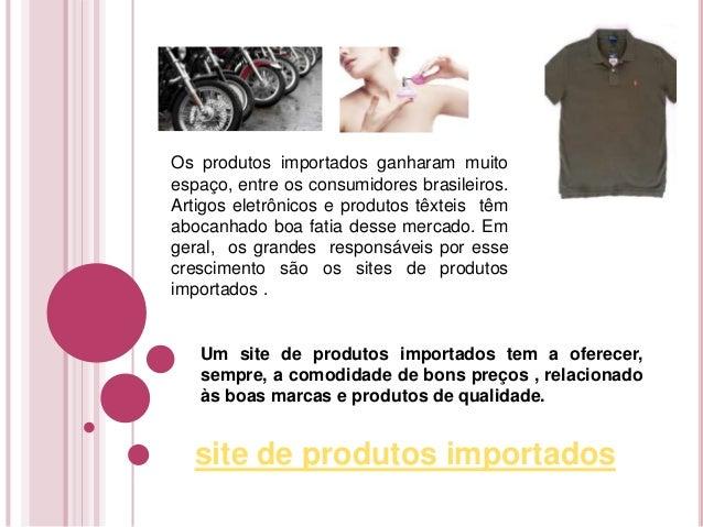 Os produtos importados ganharam muito  espaço, entre os consumidores brasileiros.  Artigos eletrônicos e produtos têxteis ...