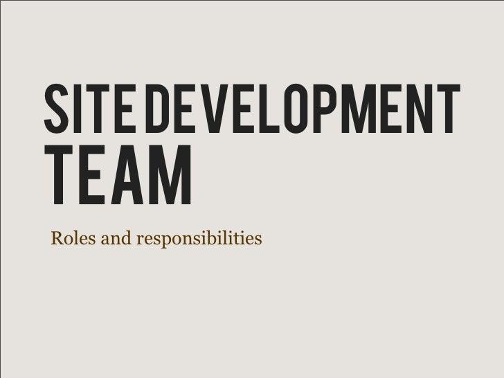 SITE DEVelopmenT TEAM Roles and responsibilities