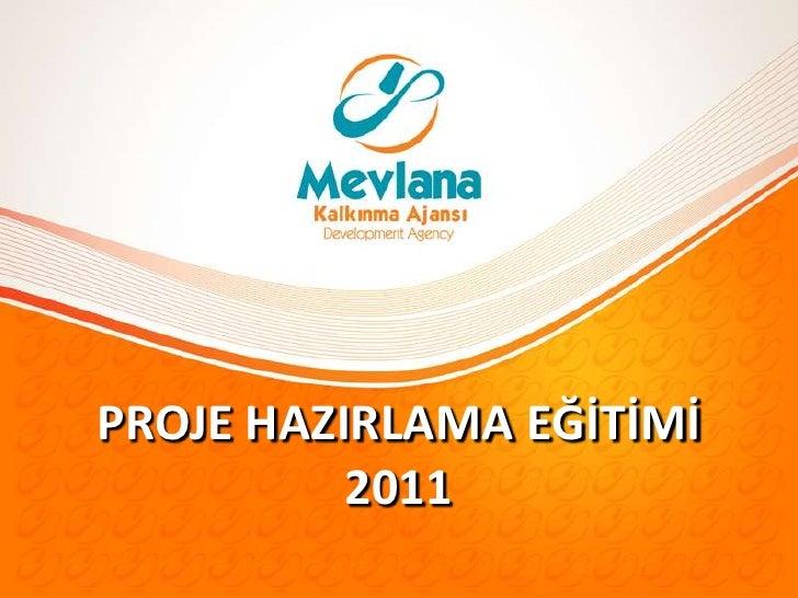 PROJE HAZIRLAMA EĞİTİMİ<br />2011 <br />