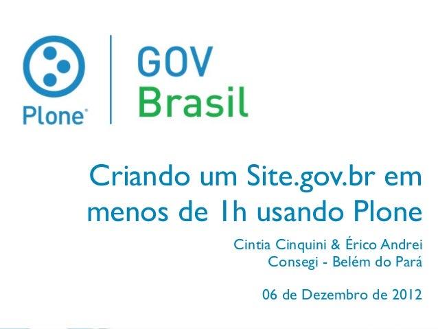 Criando um Site.gov.br emmenos de 1h usando Plone          Cintia Cinquini & Érico Andrei                Consegi - Belém d...