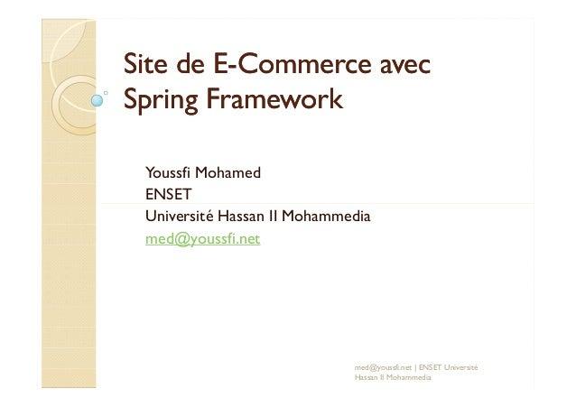 Site de ESite de E--Commerce avecCommerce avec SpringSpring FrameworkFramework Youssfi Mohamed ENSETENSET Université Hassa...