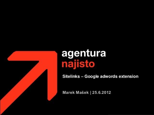 Sitelinks – Google adwords extensionMarek Mašek | 25.6.2012