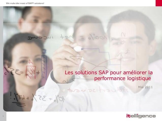 Les solutions SAP pour améliorer la performance logistique Mai 2011 1