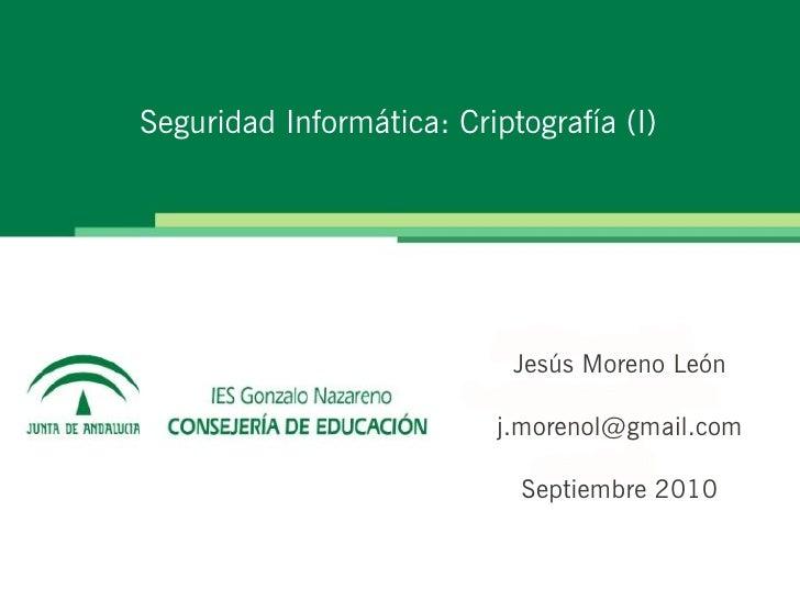 Seguridad Informática: Criptografía (I)                                 Jesús Moreno León                            j.mor...