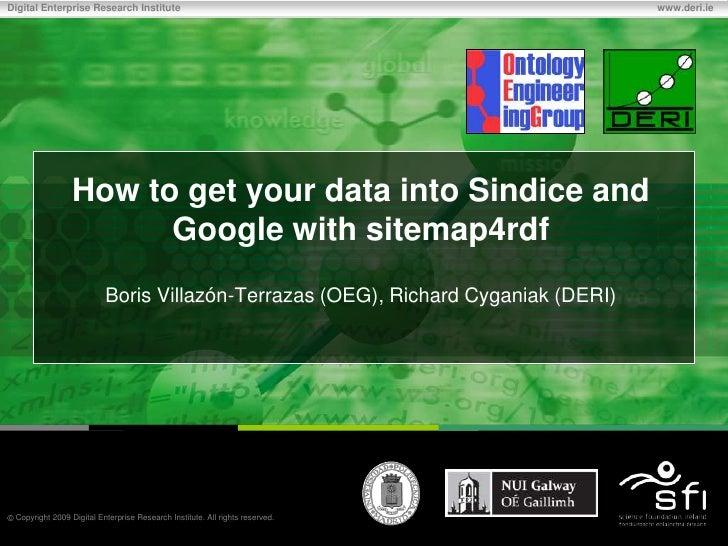 How to get your data into Sindice and Google with sitemap4rdf<br />Boris Villazón-Terrazas (OEG), Richard Cyganiak (DERI)<...